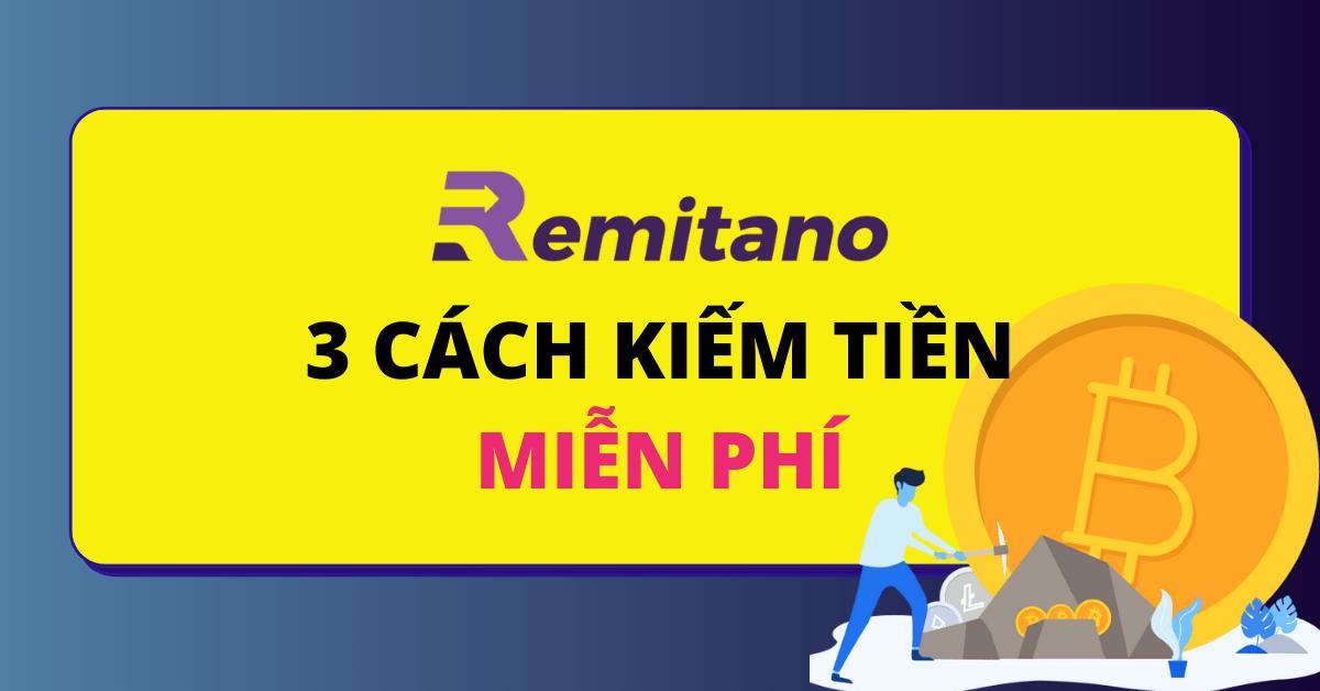 3 cách kiếm tiền miễn phí với remitano